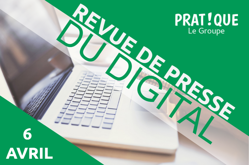 Revue de presse du digital 6 avril groupe pratique for Revue marketing